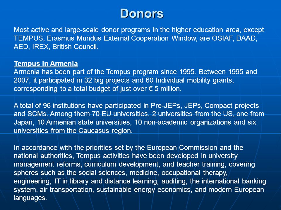 Donors Most active and large-scale donor programs in the higher education area, except TEMPUS, Erasmus Mundus External Cooperation Window, are OSIAF,