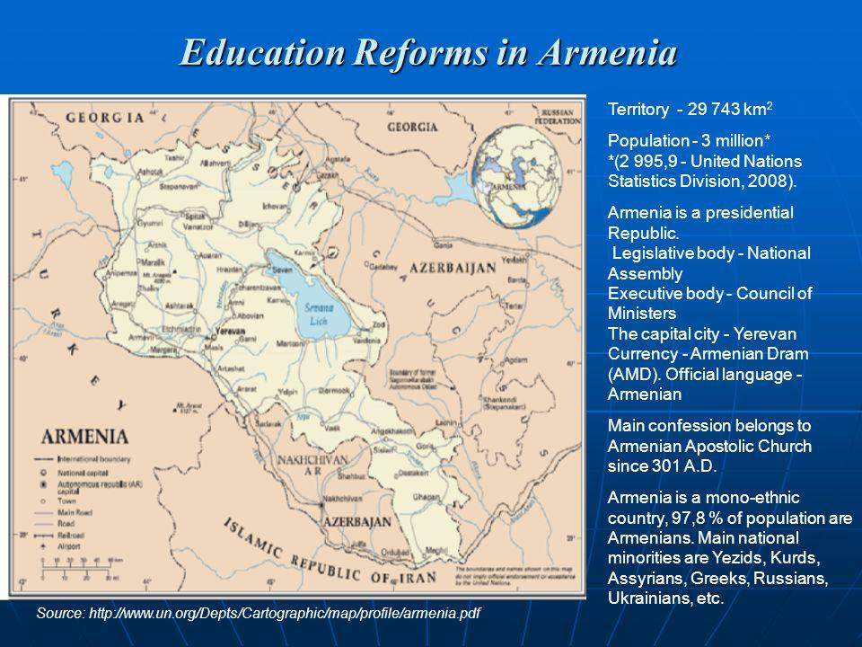 Education Reforms in Armenia Territory - 29 743 km 2 Population - 3 million* *(2 995,9 - United Nations Statistics Division, 2008). Armenia is a presi