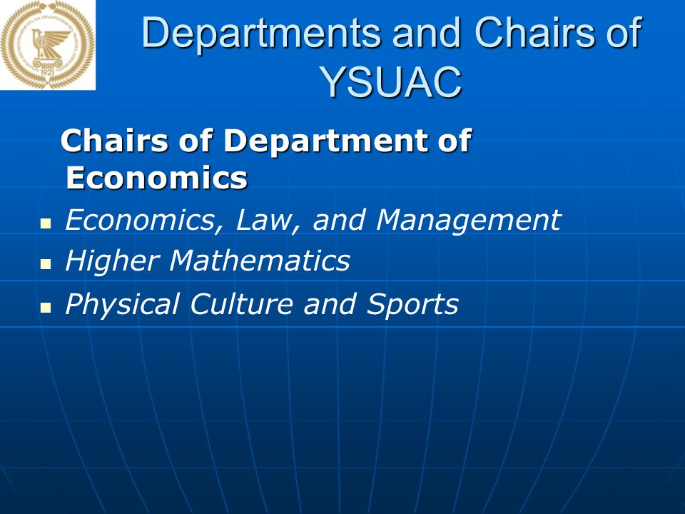 Departments and Chairs of YSUAC Chairs of Department of Economics Chairs of Department of Economics Economics, Law, and Management Higher Mathematics