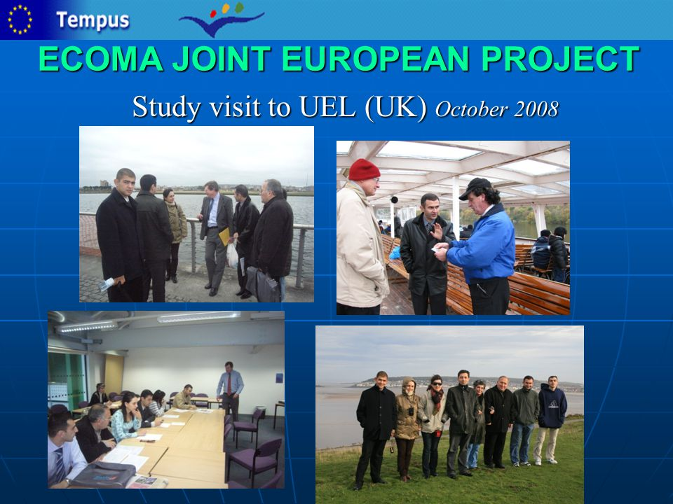 ECOMA JOINT EUROPEAN PROJECT Study visit to UEL (UK) October 2008