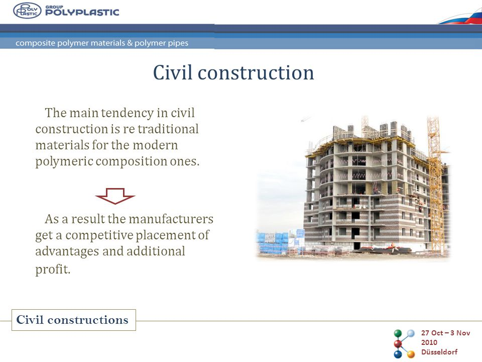 27 Oct – 3 Nov 2010 Düsseldorf Civil constructions Civil construction The main tendency in civil construction is re traditional materials for the modern polymeric composition ones.