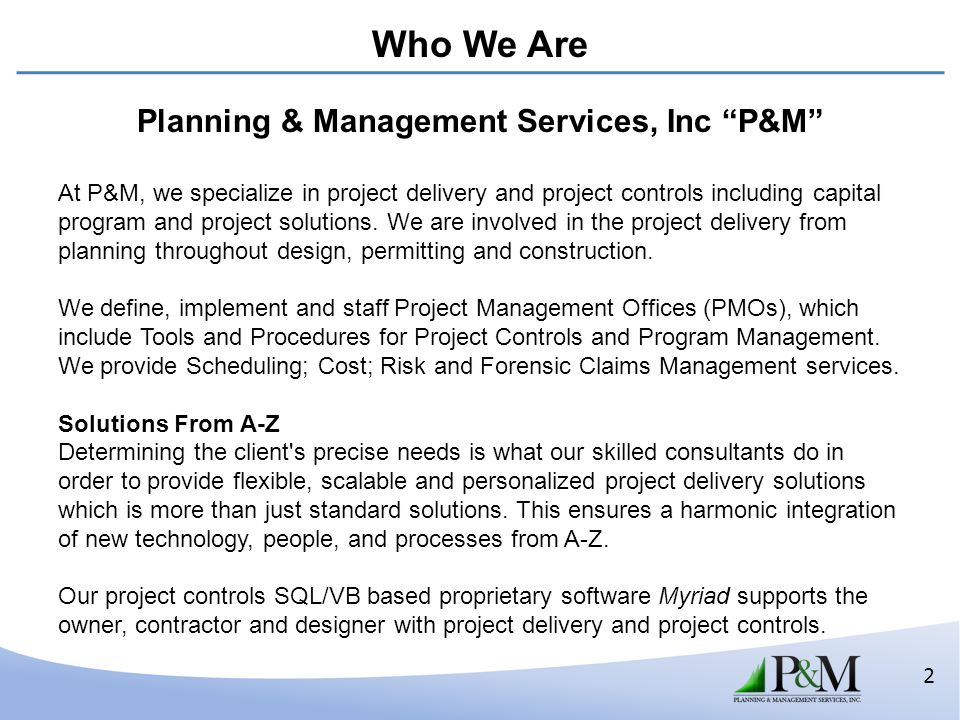 2 Planning & Management Services, Inc P&M At P&M, we specialize in project delivery and project controls including capital program and project solutio