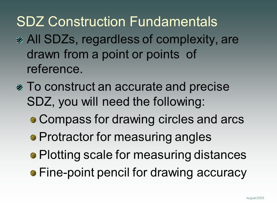 August 2003 SDZ Construction Fundamentals All SDZs, regardless of complexity, are drawn from a point or points of reference. To construct an accurate