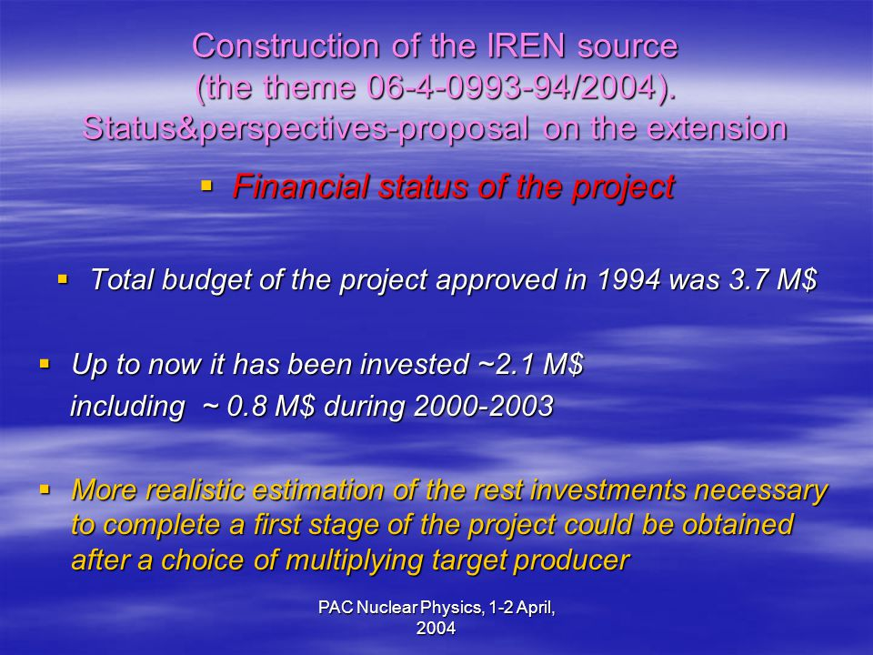 PAC Nuclear Physics, 1-2 April, 2004 Construction of the IREN source (the theme 06-4-0993-94/2004).