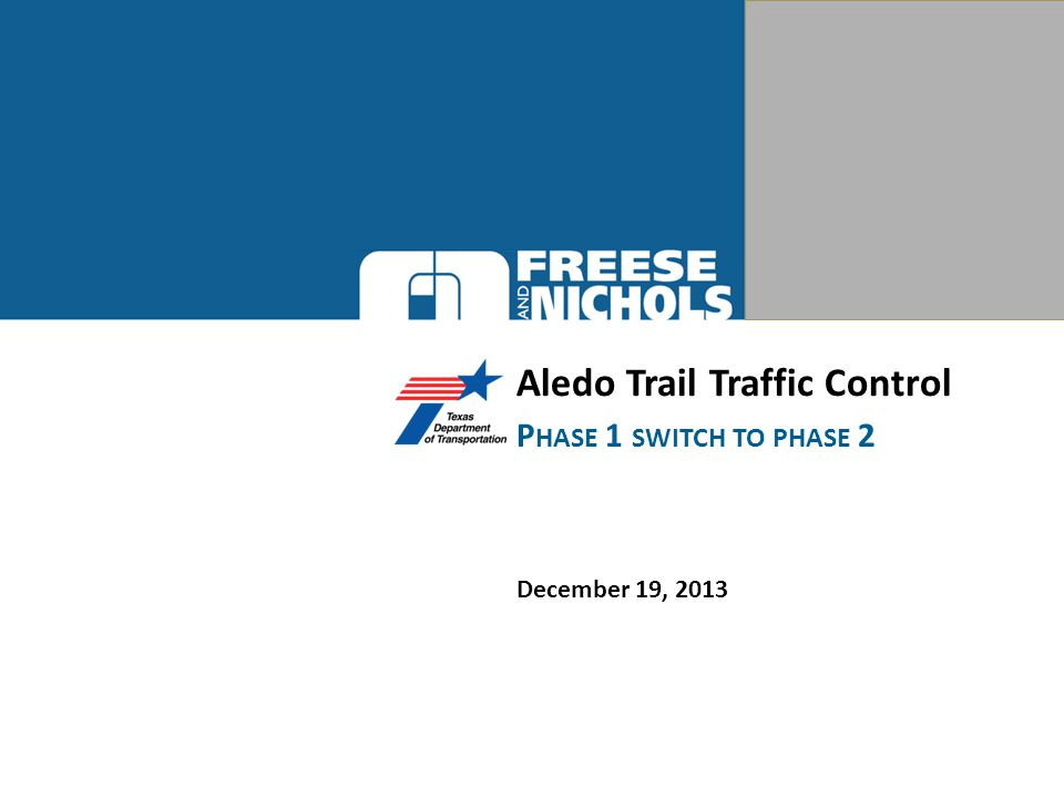 Aledo Trail Traffic Control December 19, 2013 P HASE 1 SWITCH TO PHASE 2
