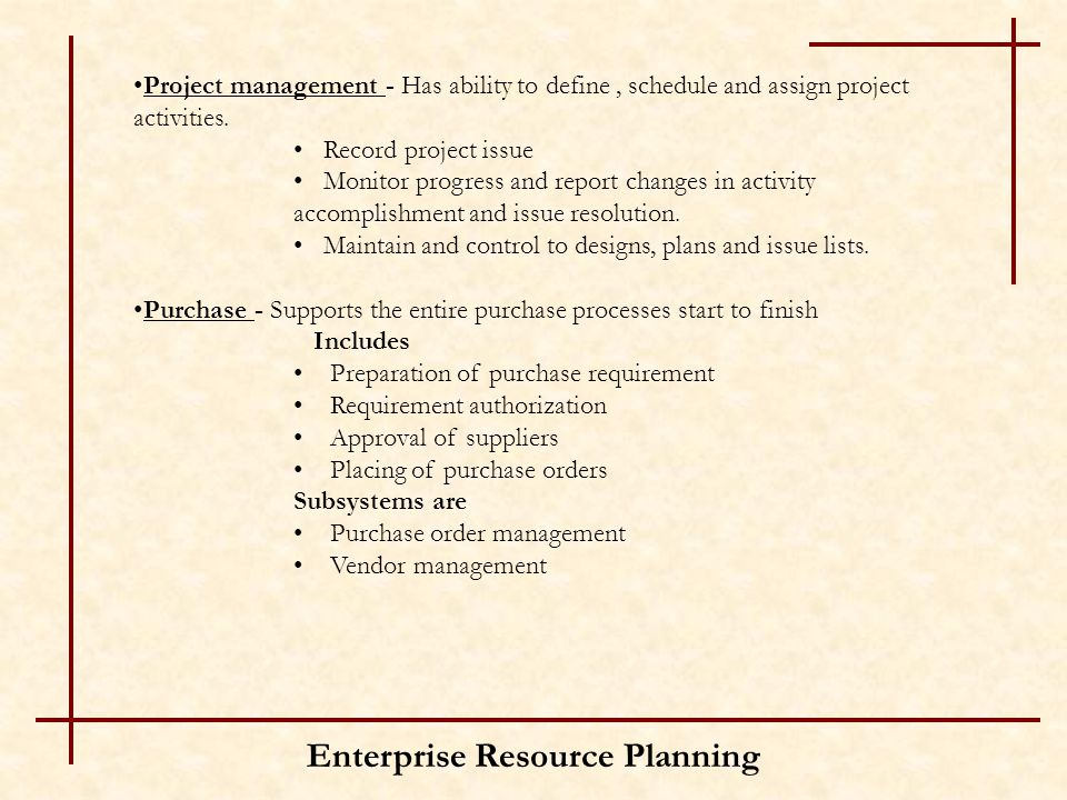 Enterprise Resource Planning Project management - Has ability to define, schedule and assign project activities.