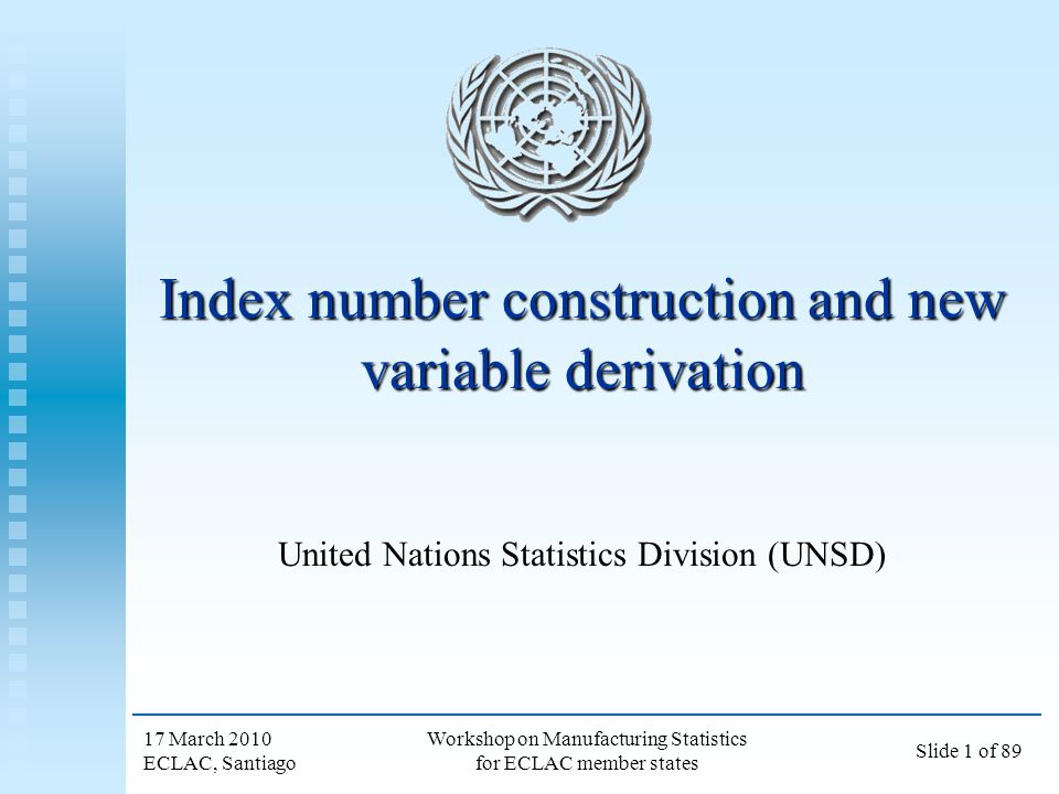 17 March 2010 ECLAC, Santiago Slide 12 of 89 Workshop on Manufacturing Statistics for ECLAC member states Fixed Basket Volume Indices Procedure to calculate the fixed basket volume indices Procedure to calculate the fixed basket volume indices Obtain the quantity for each product in the basket from the reference period Obtain the quantity for each product in the basket from the reference period Take the fixed price of each product in the basket Take the fixed price of each product in the basket Determine the value of the basket using Determine the value of the basket using fixed prices andfixed prices and quantities from the reference periodquantities from the reference period For each successive period, determine the value of the basket using For each successive period, determine the value of the basket using fixed pricesfixed prices quantities from that periodquantities from that period At each period, the volume index is the ratio of the value of the basket to the value of the basket from the reference period (multiplied by 100) At each period, the volume index is the ratio of the value of the basket to the value of the basket from the reference period (multiplied by 100)