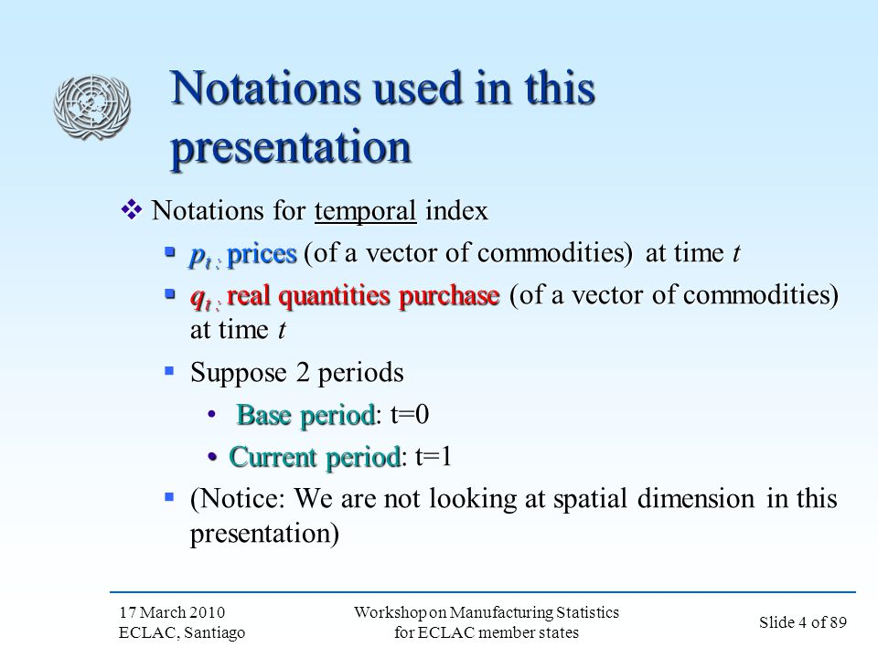 17 March 2010 ECLAC, Santiago Slide 4 of 89 Workshop on Manufacturing Statistics for ECLAC member states Notations used in this presentation Notations