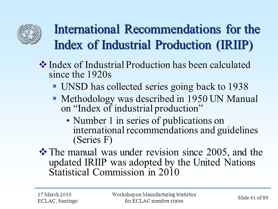 17 March 2010 ECLAC, Santiago Slide 41 of 89 Workshop on Manufacturing Statistics for ECLAC member states International Recommendations for the Index