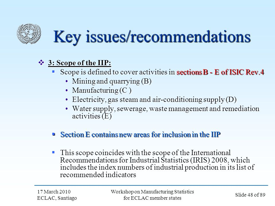 17 March 2010 ECLAC, Santiago Slide 48 of 89 Workshop on Manufacturing Statistics for ECLAC member states Key issues/recommendations 3: Scope of the I