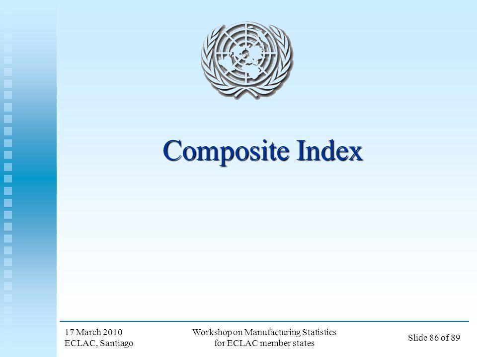 17 March 2010 ECLAC, Santiago Workshop on Manufacturing Statistics for ECLAC member states Slide 86 of 89 Composite Index