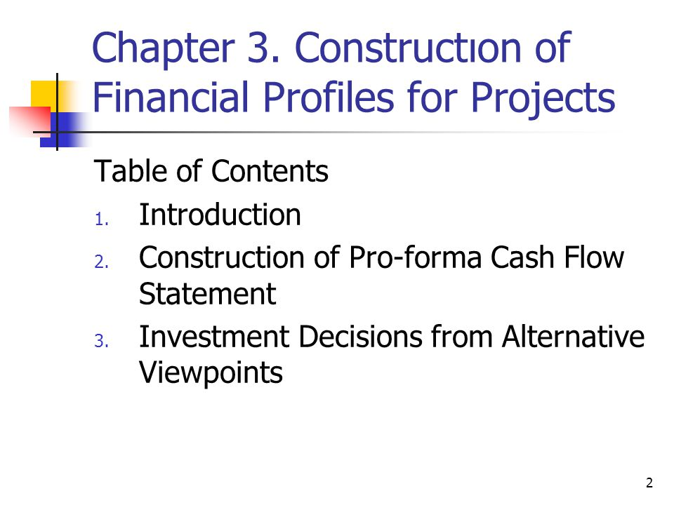 2 Chapter 3. Constructıon of Financial Profiles for Projects Table of Contents 1. Introduction 2. Construction of Pro-forma Cash Flow Statement 3. Inv