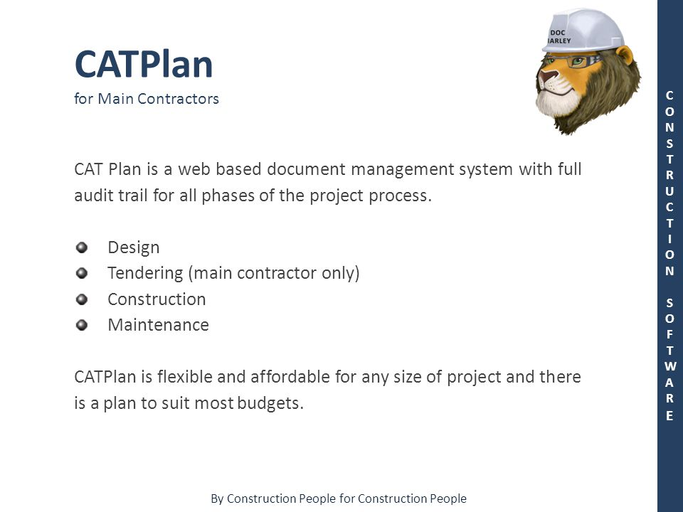 By Construction People for Construction People CONSTRUCTION SOFTWARECONSTRUCTION SOFTWARE CATPlan for Main Contractors CAT Plan is a web based document management system with full audit trail for all phases of the project process.