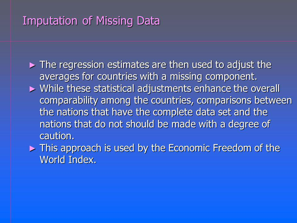 Imputation of Missing Data The regression estimates are then used to adjust the averages for countries with a missing component.