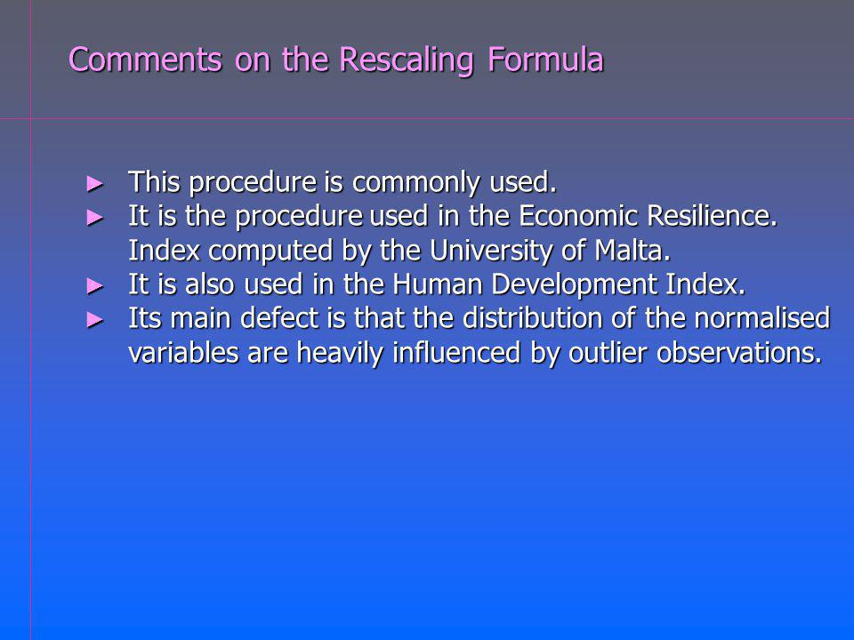 Comments on the Rescaling Formula This procedure is commonly used. This procedure is commonly used. It is the procedure used in the Economic Resilienc