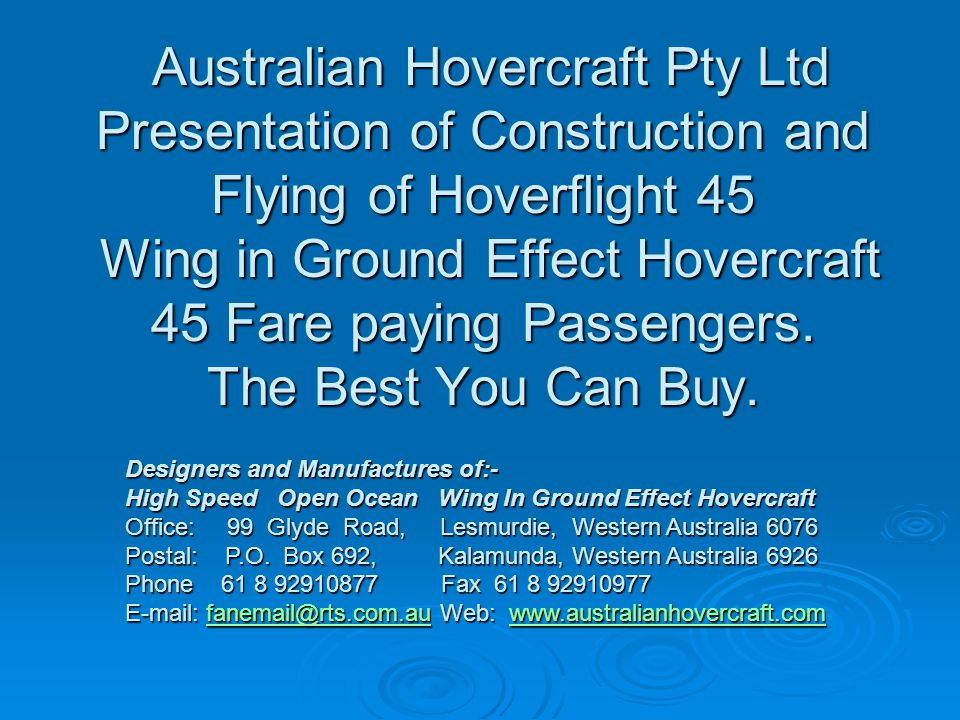 Australian Hovercraft Pty Ltd Presentation of Construction and Flying of Hoverflight 45 Wing in Ground Effect Hovercraft 45 Fare paying Passengers. Th
