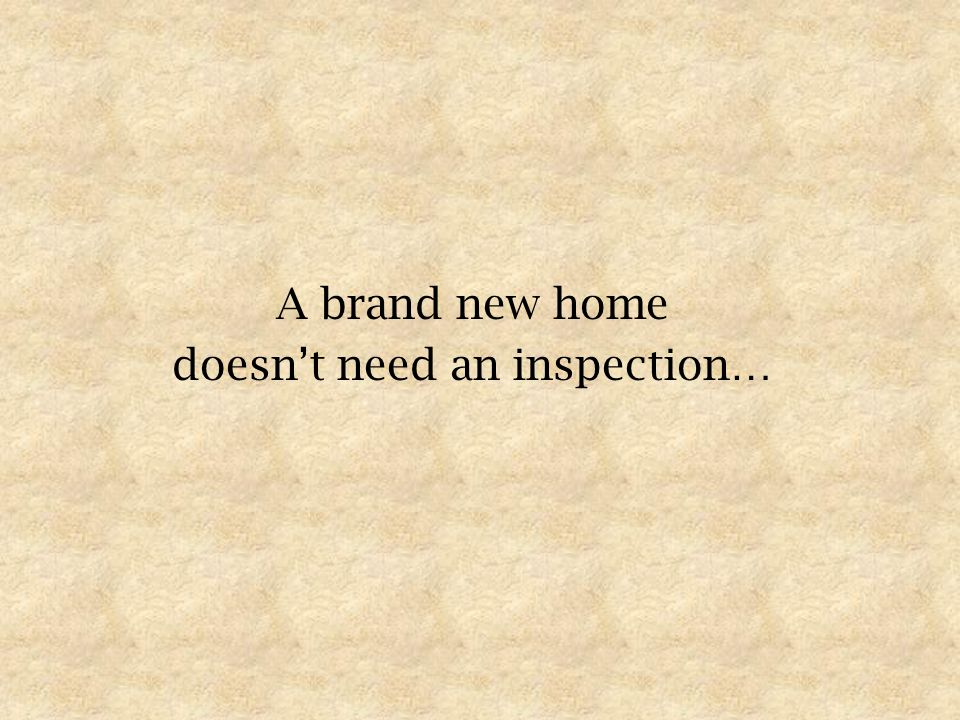 New Construction Home Inspections Nathan L. Buckley Buckleys Inspection Services, Inc. A.I.I. Certified Master Inspector Presented by: P.O. Box 222, M