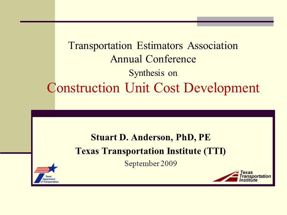 Overview Problem Description Objectives Synthesis Approach Follow-Up Analysis and Results Recommendations Outline Synthesis on Construction Unit Costs Development Texas Transportation Institute (TTI) Synthesis on Construction Unit Cost Development
