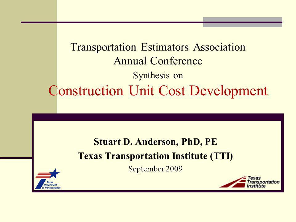 Transportation Estimators Association Annual Conference Synthesis on Construction Unit Cost Development Stuart D.