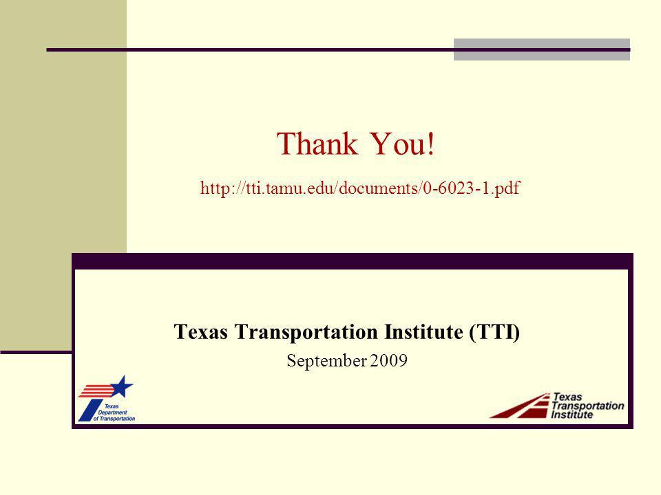 Thank You! http://tti.tamu.edu/documents/0-6023-1.pdf Texas Transportation Institute (TTI) September 2009