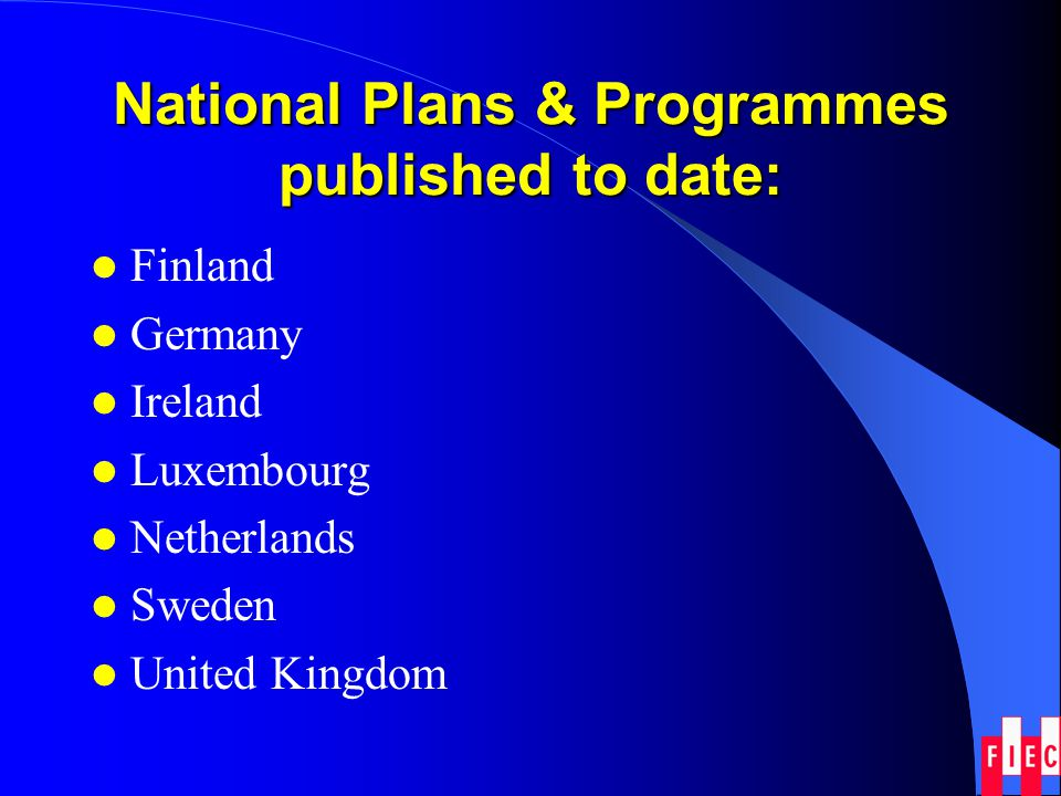 National Plans & Programmes published to date: Finland Germany Ireland Luxembourg Netherlands Sweden United Kingdom