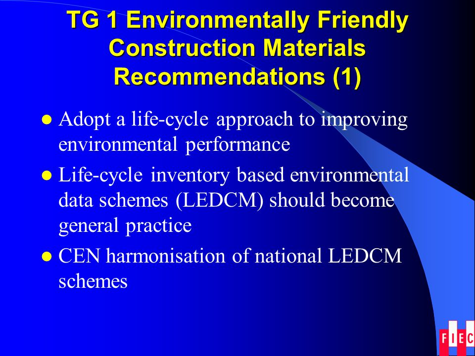 TG 1 Environmentally Friendly Construction Materials Recommendations (1) Adopt a life-cycle approach to improving environmental performance Life-cycle