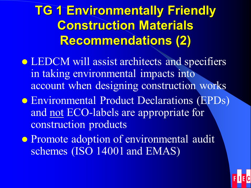 TG 1 Environmentally Friendly Construction Materials Recommendations (2) LEDCM will assist architects and specifiers in taking environmental impacts i