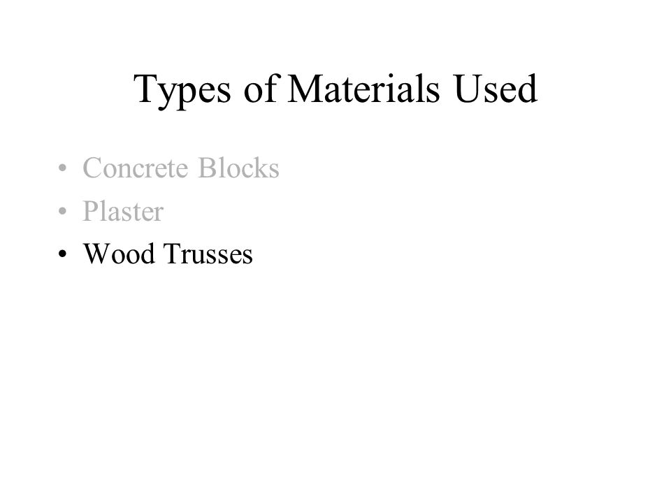 Types of Materials Used Concrete Blocks Plaster Wood Trusses