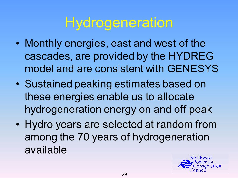 29 Hydrogeneration Monthly energies, east and west of the cascades, are provided by the HYDREG model and are consistent with GENESYS Sustained peaking