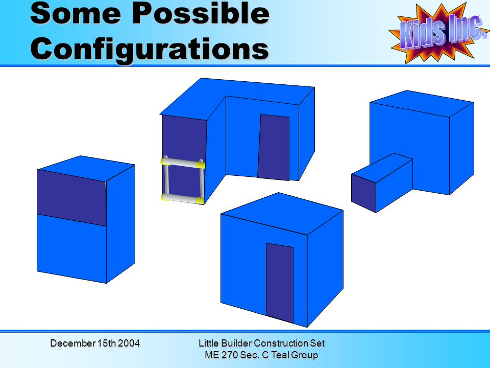 December 15th 2004Little Builder Construction Set ME 270 Sec. C Teal Group Some Possible Configurations