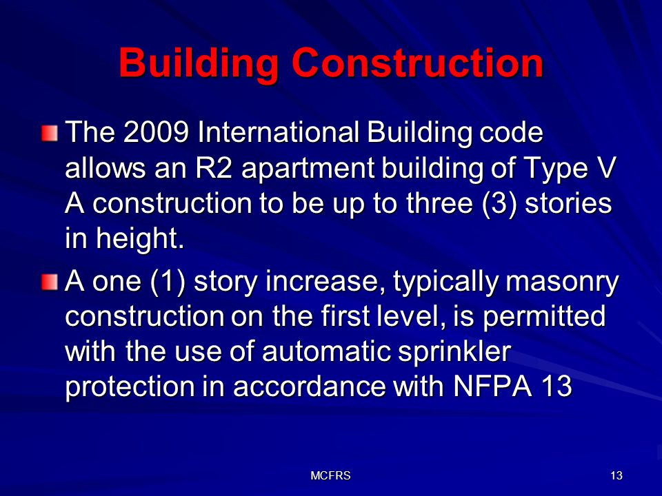 MCFRS 13 Building Construction The 2009 International Building code allows an R2 apartment building of Type V A construction to be up to three (3) stories in height.