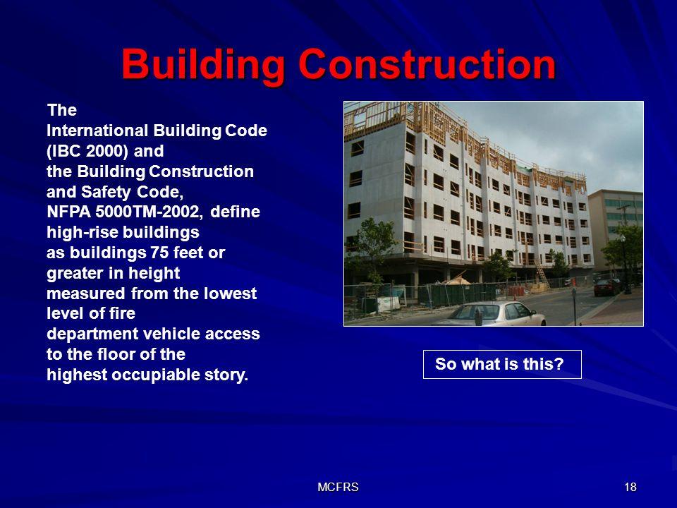MCFRS 18 Building Construction The International Building Code (IBC 2000) and the Building Construction and Safety Code, NFPA 5000TM-2002, define high