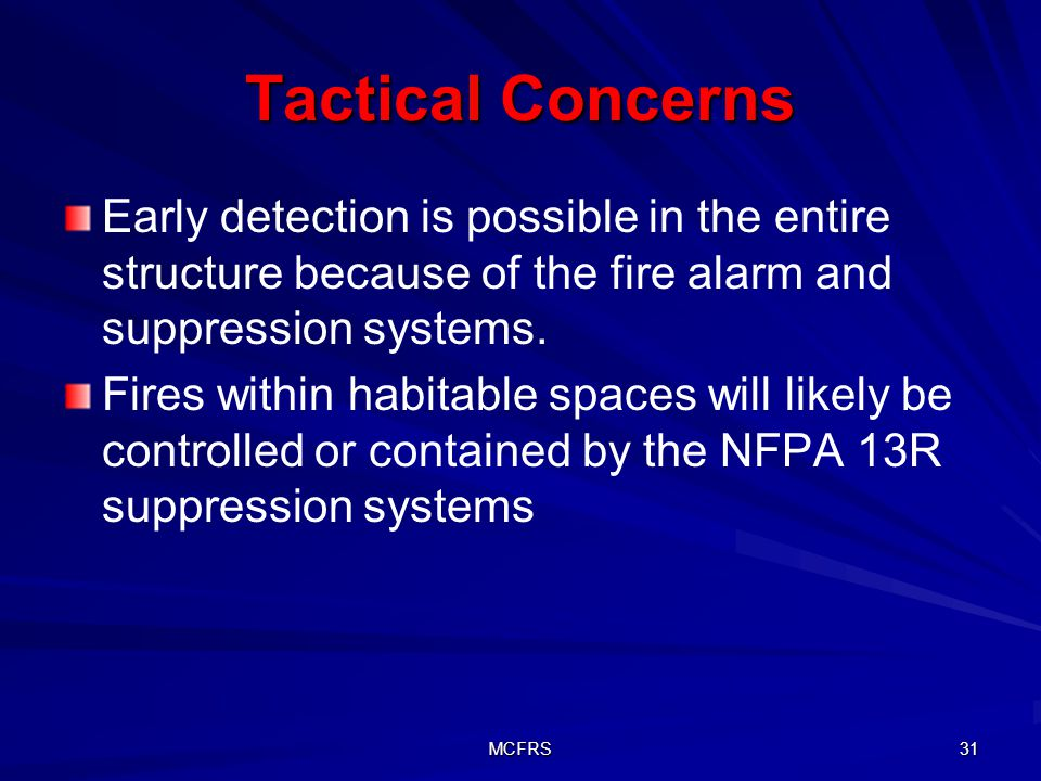 MCFRS 31 Tactical Concerns Early detection is possible in the entire structure because of the fire alarm and suppression systems.