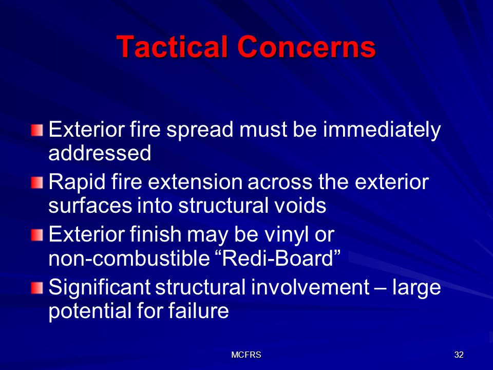 MCFRS 32 Tactical Concerns Exterior fire spread must be immediately addressed Rapid fire extension across the exterior surfaces into structural voids