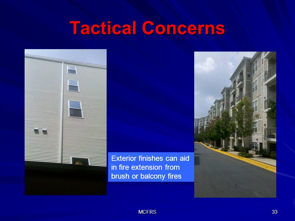 MCFRS 33 Tactical Concerns Exterior finishes can aid in fire extension from brush or balcony fires