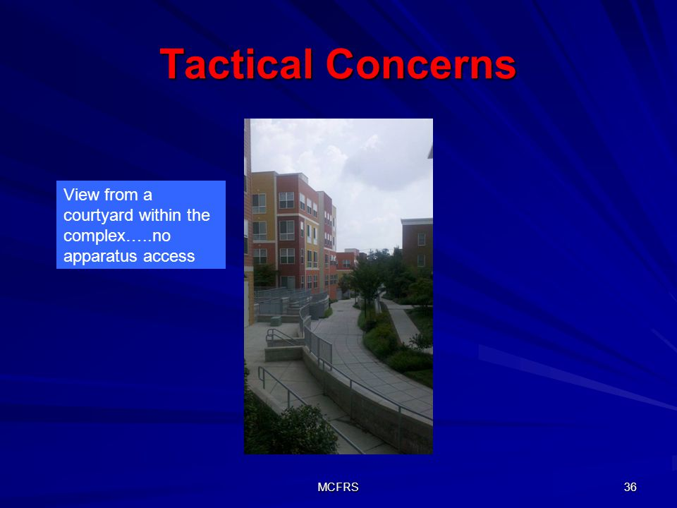 MCFRS 36 Tactical Concerns View from a courtyard within the complex…..no apparatus access