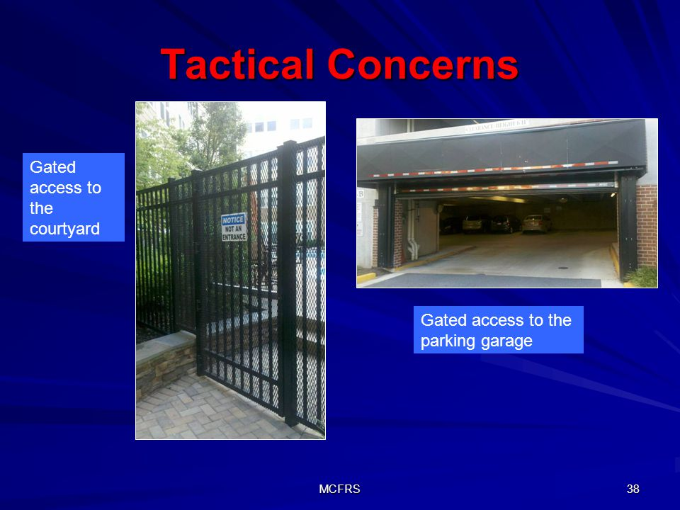 MCFRS 38 Tactical Concerns Gated access to the parking garage Gated access to the courtyard