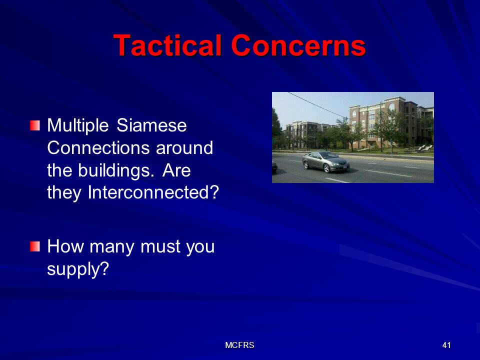 MCFRS 41 Tactical Concerns Multiple Siamese Connections around the buildings.