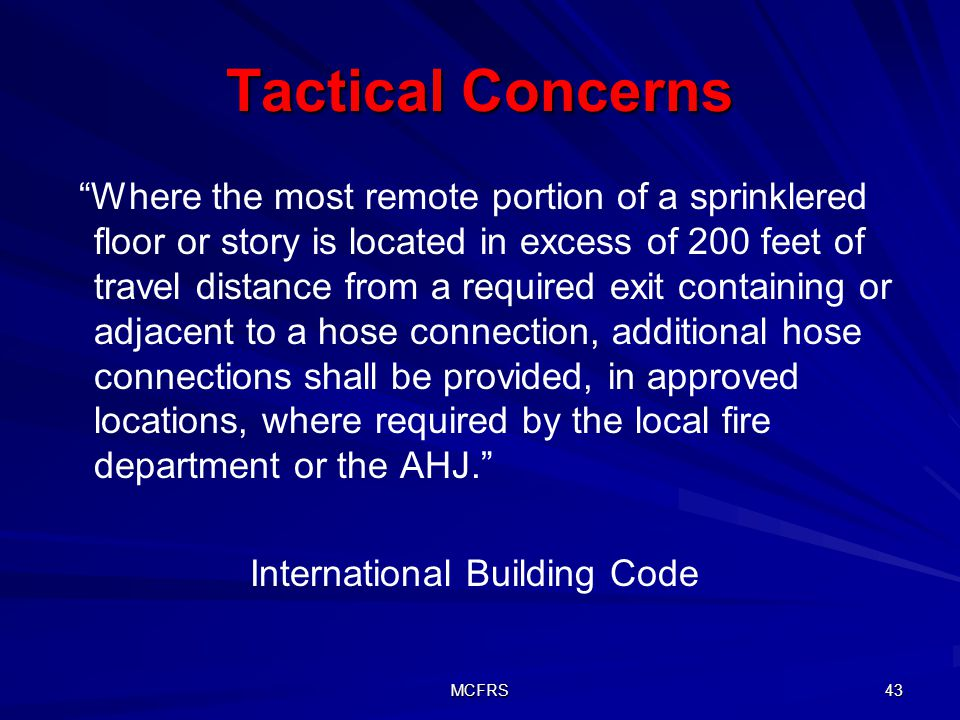 MCFRS 43 Tactical Concerns Where the most remote portion of a sprinklered floor or story is located in excess of 200 feet of travel distance from a re