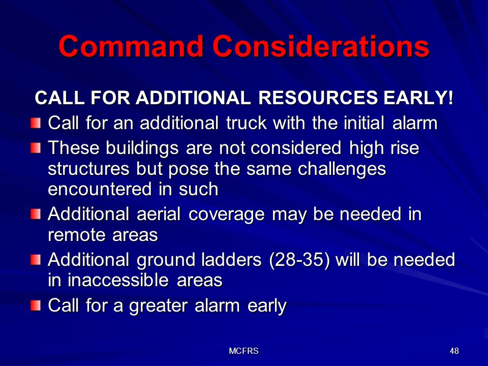 MCFRS 48 Command Considerations CALL FOR ADDITIONAL RESOURCES EARLY.