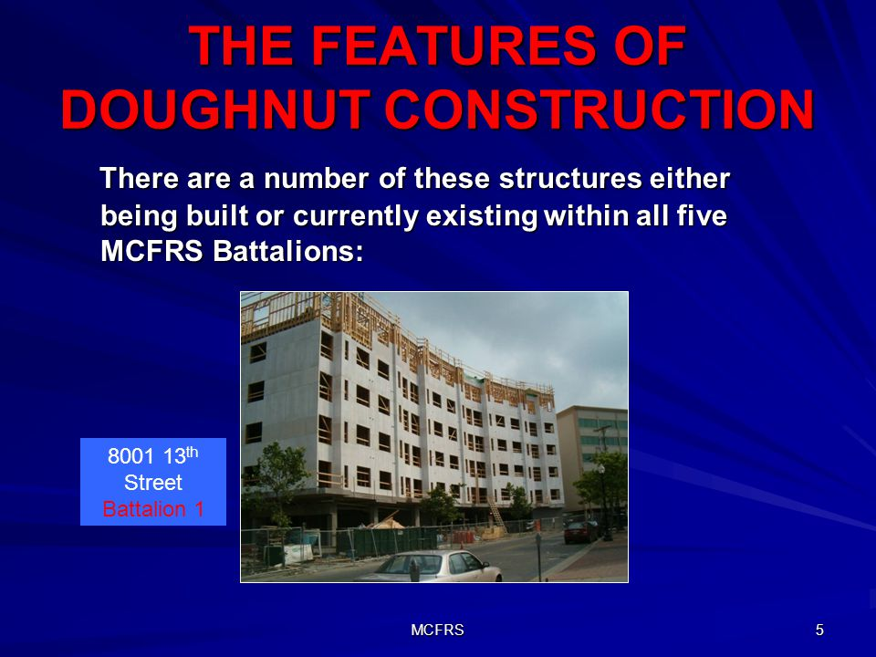 MCFRS 5 THE FEATURES OF DOUGHNUT CONSTRUCTION There are a number of these structures either being built or currently existing within all five MCFRS Ba