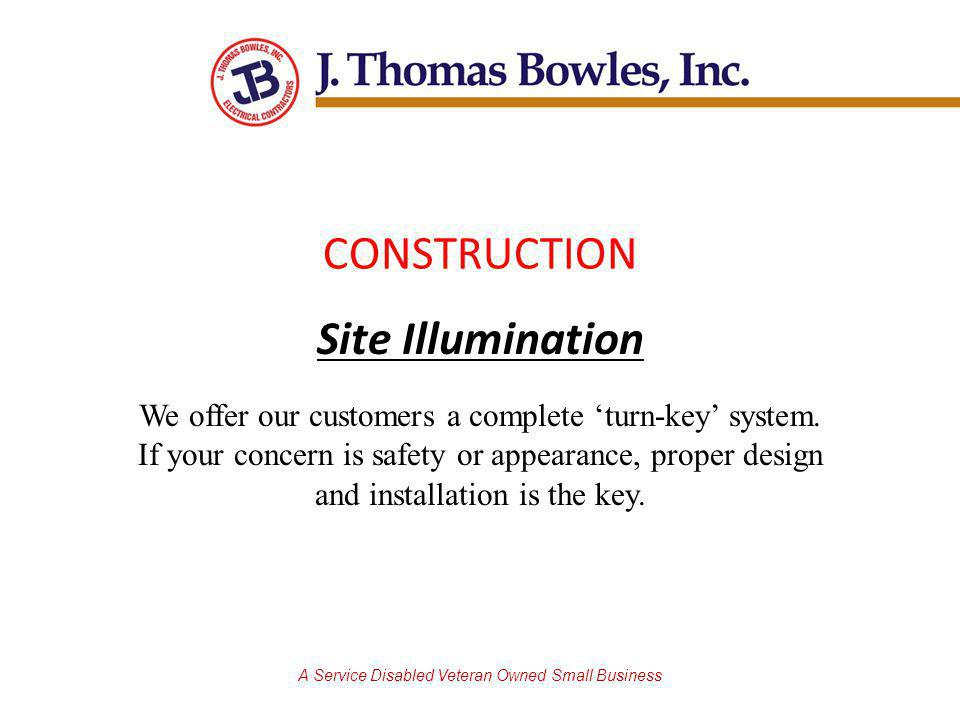 A Service Disabled Veteran Owned Small Business Site Illumination We offer our customers a complete turn-key system.