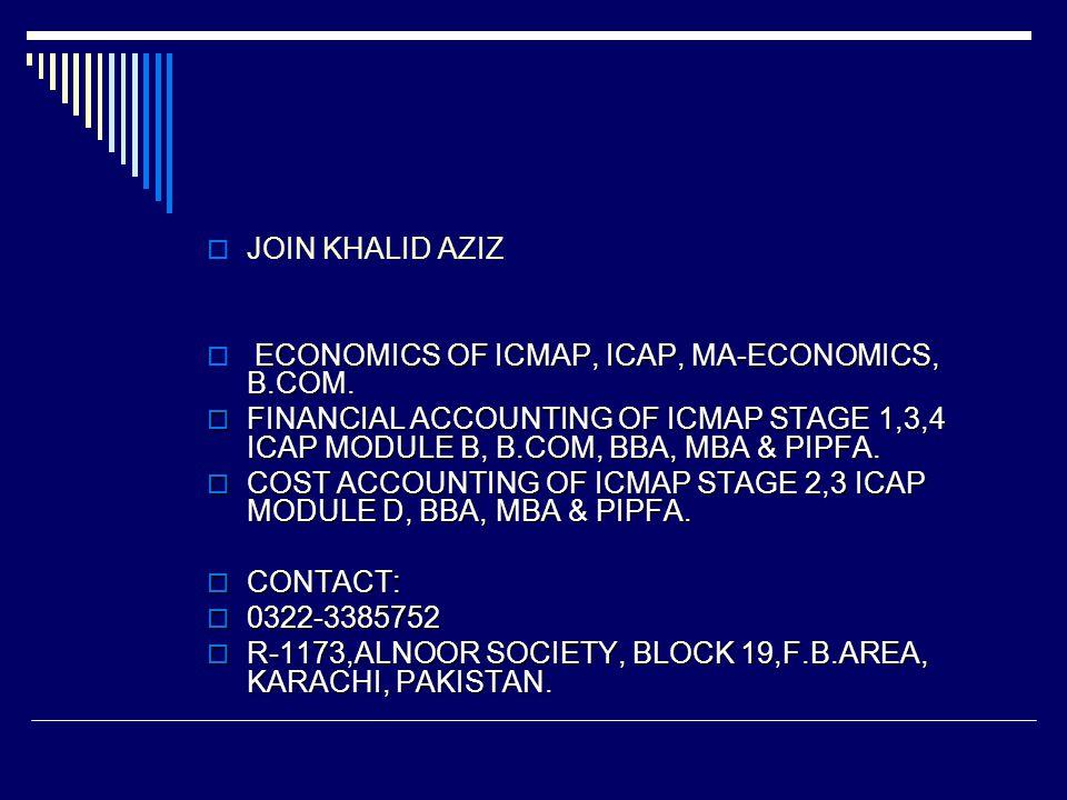 JOIN KHALID AZIZ ECONOMICS OF ICMAP, ICAP, MA-ECONOMICS, B.COM. FINANCIAL ACCOUNTING OF ICMAP STAGE 1,3,4 ICAP MODULE B, B.COM, BBA, MBA & PIPFA. FINA