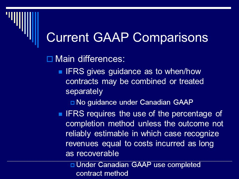 25 Current GAAP Comparisons Main differences: IFRS gives guidance as to when/how contracts may be combined or treated separately No guidance under Can