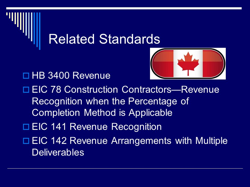 25 Current GAAP Comparisons Main differences: IFRS gives guidance as to when/how contracts may be combined or treated separately No guidance under Canadian GAAP IFRS requires the use of the percentage of completion method unless the outcome not reliably estimable in which case recognize revenues equal to costs incurred as long as recoverable Under Canadian GAAP use completed contract method