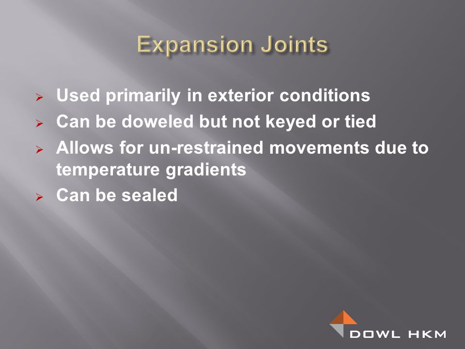 Used primarily in exterior conditions Can be doweled but not keyed or tied Allows for un-restrained movements due to temperature gradients Can be seal