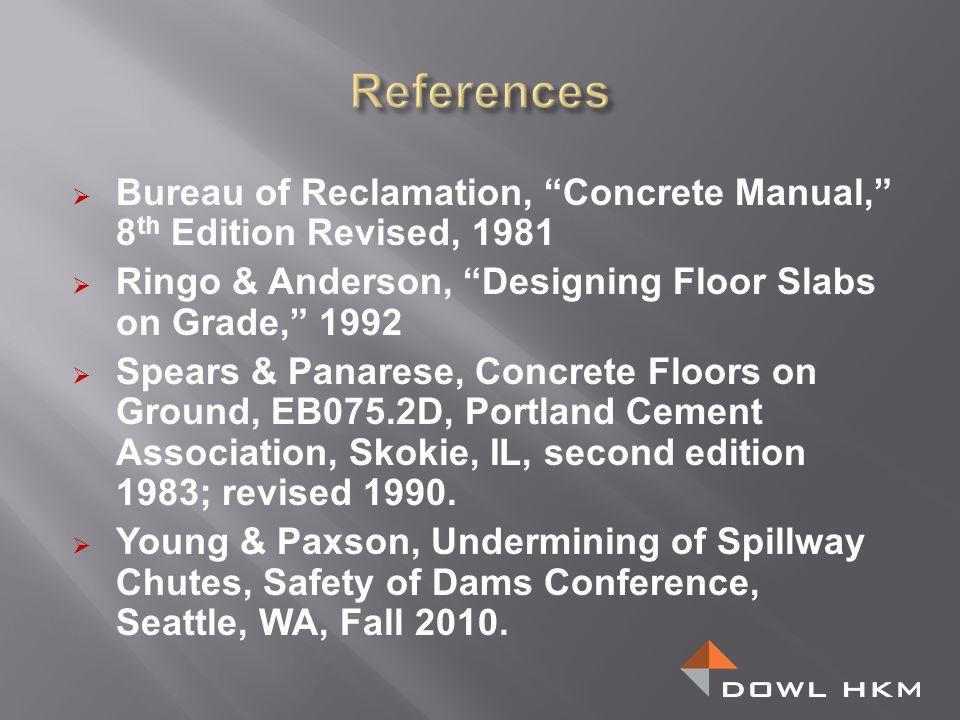 Bureau of Reclamation, Concrete Manual, 8 th Edition Revised, 1981 Ringo & Anderson, Designing Floor Slabs on Grade, 1992 Spears & Panarese, Concrete