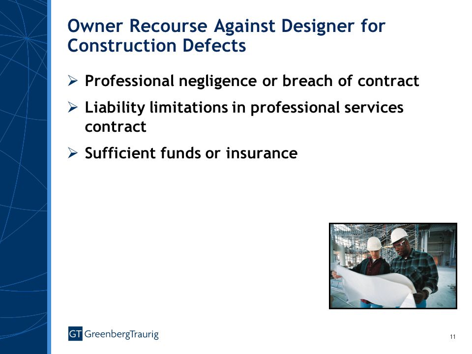11 Owner Recourse Against Designer for Construction Defects Professional negligence or breach of contract Liability limitations in professional services contract Sufficient funds or insurance