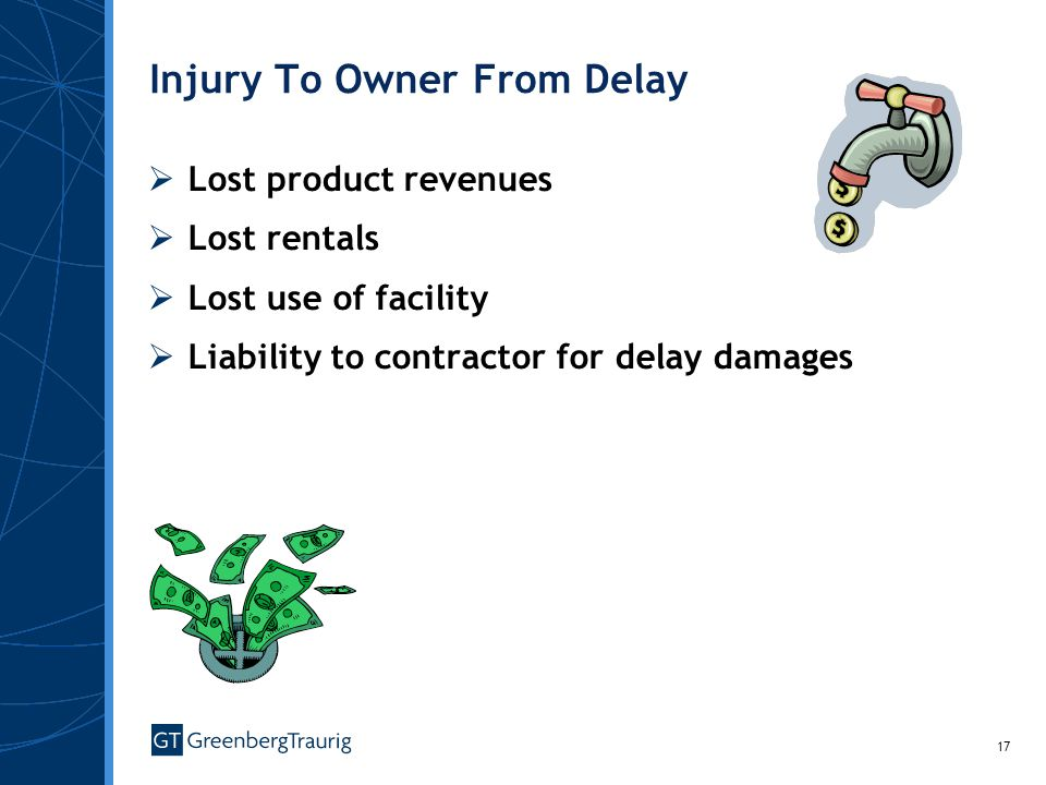 17 Injury To Owner From Delay Lost product revenues Lost rentals Lost use of facility Liability to contractor for delay damages