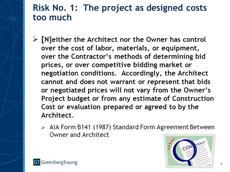 6 [ N]either the Architect nor the Owner has control over the cost of labor, materials, or equipment, over the Contractors methods of determining bid prices, or over competitive bidding market or negotiation conditions.
